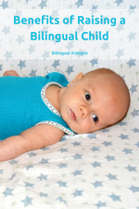 Benefits Raising Bilingual Child - Bilingual Kidspot
