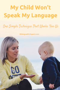 my child won't speak my language - One technique that works for us