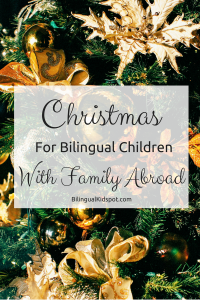 Christmas for Bilingual Children with Family Abroad - Bilingual Kidspot