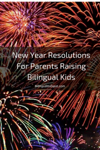New Year Resolutions For Parents Raising Bilingual Kids and bilingualfamilies