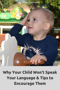 Why Your Child Won't Speak Your Language - Tips to Encourage Them