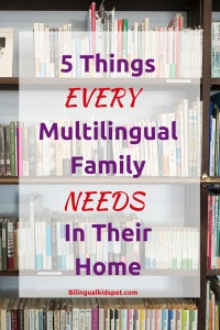 5 Things EVERY Multilingual Family Needs In Their Home