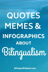 Quotes Memes and Infographics about Bilingualism and Raising Bilingual Kids