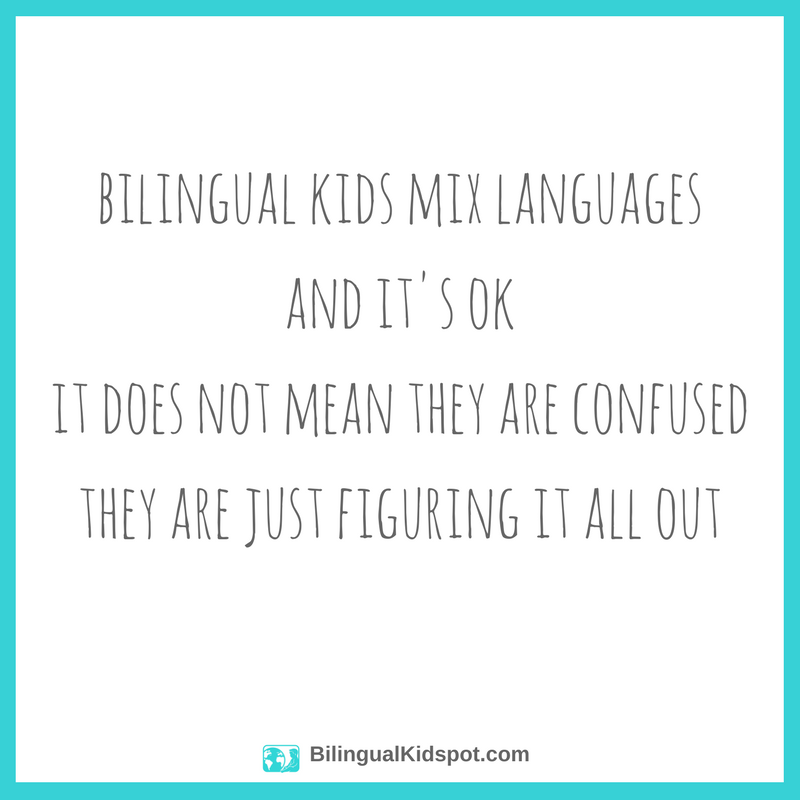Quote: Bilingual kids mix languages and it's okit does not mean they are confused they are just figuring it all out